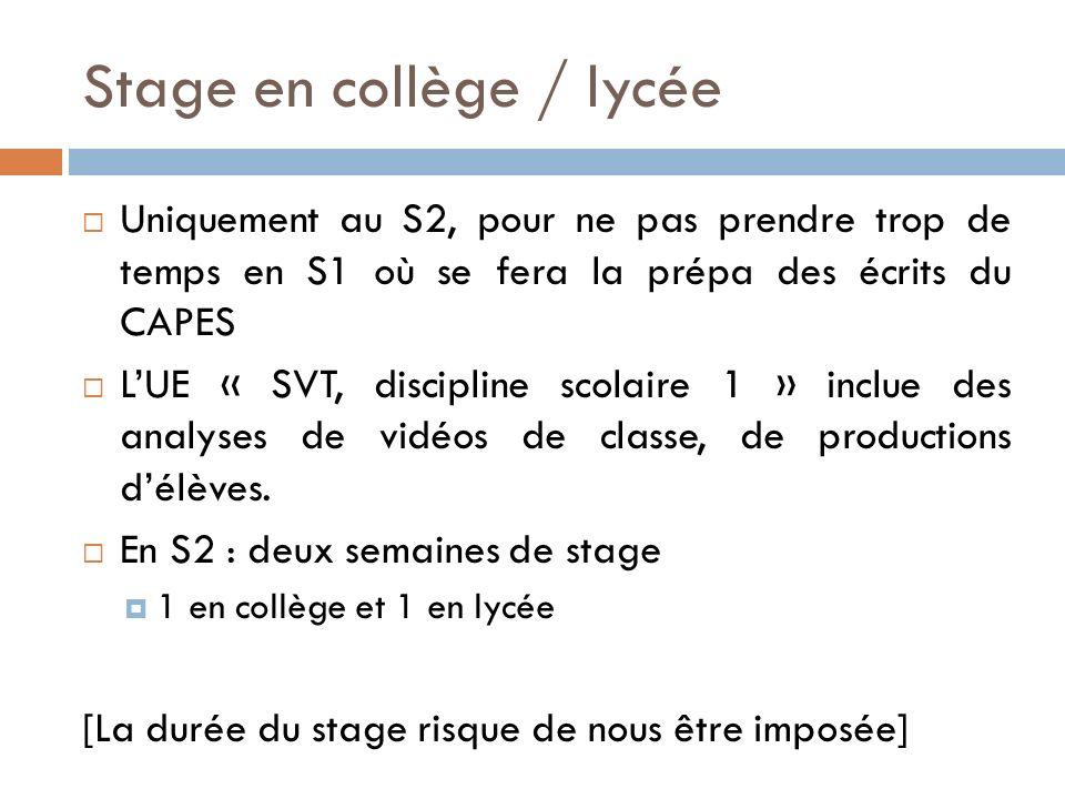 Stage en collège / lycée Uniquement au S2, pour ne pas prendre trop de temps en S1 où se fera la prépa des écrits du CAPES LUE « SVT, discipline scolaire 1 » inclue des analyses de vidéos de classe, de productions délèves.