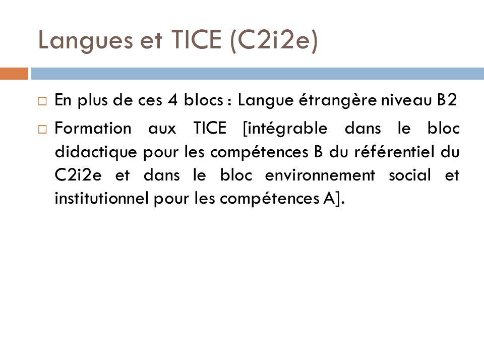 Langues et TICE (C2i2e) En plus de ces 4 blocs : Langue étrangère niveau B2 Formation aux TICE [intégrable dans le bloc didactique pour les compétences B du référentiel du C2i2e et dans le bloc environnement social et institutionnel pour les compétences A].