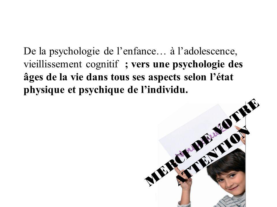 De la psychologie de lenfance… à ladolescence, vieillissement cognitif ; vers une psychologie des âges de la vie dans tous ses aspects selon létat phy