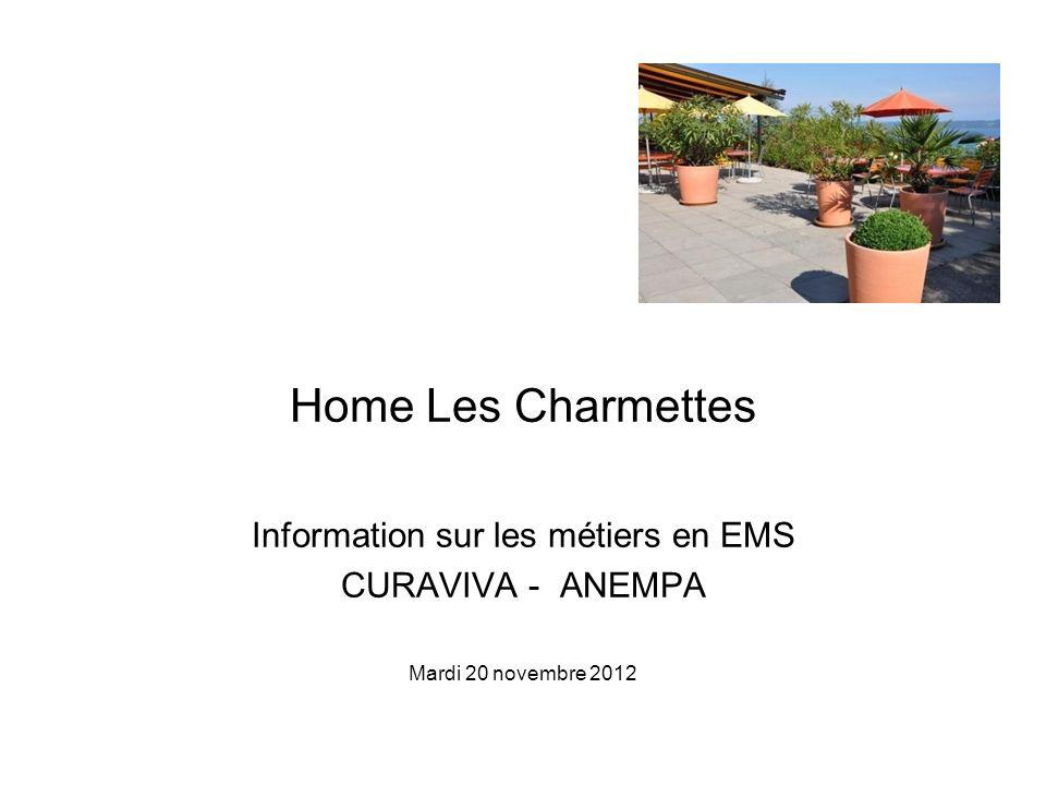 Home Les Charmettes Information sur les métiers en EMS CURAVIVA - ANEMPA Mardi 20 novembre 2012