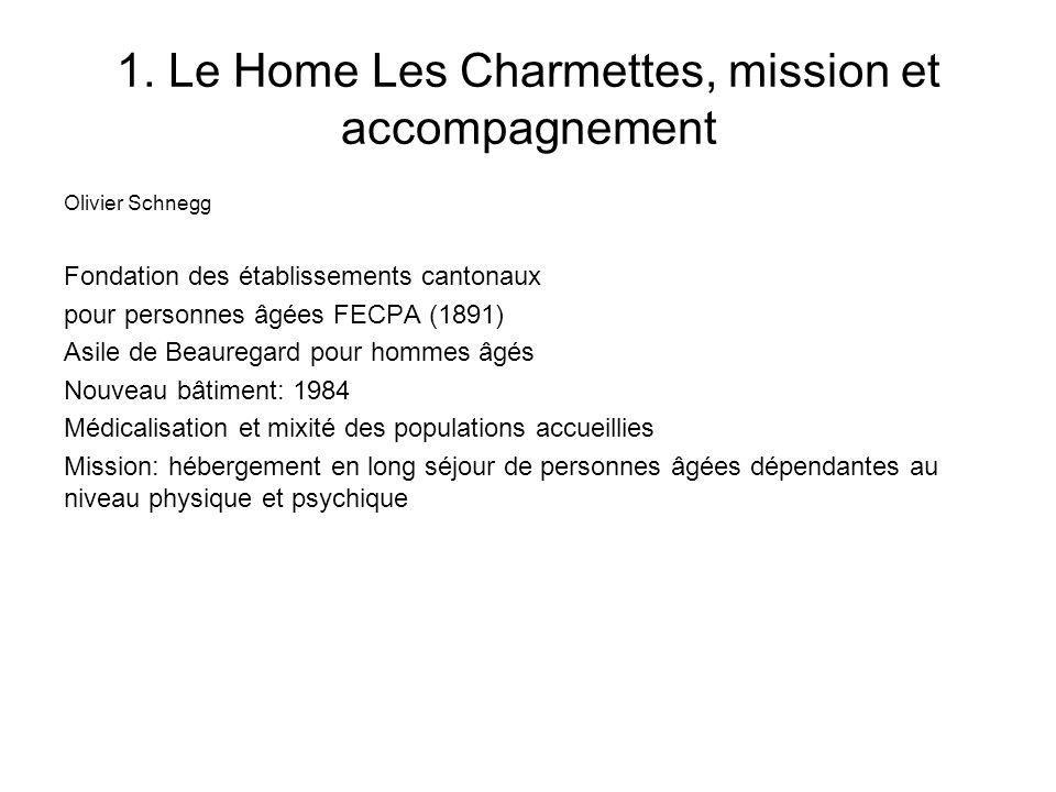 1. Le Home Les Charmettes, mission et accompagnement Olivier Schnegg Fondation des établissements cantonaux pour personnes âgées FECPA (1891) Asile de