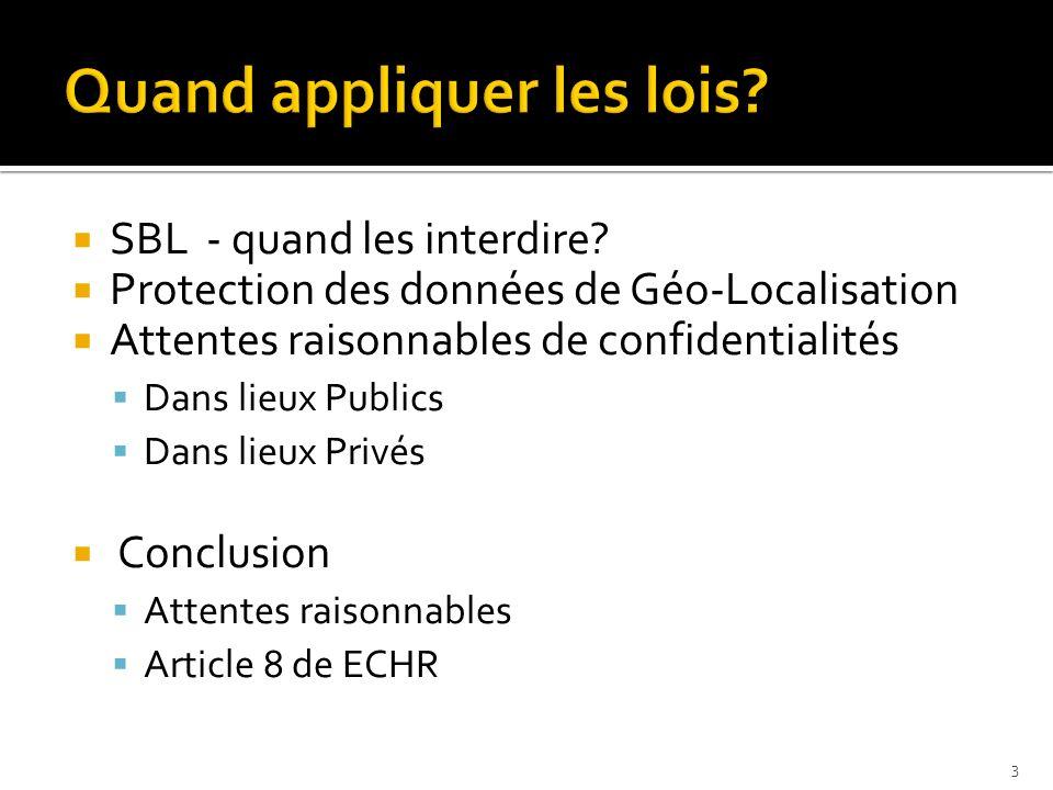 SBL - quand les interdire? Protection des données de Géo-Localisation Attentes raisonnables de confidentialités Dans lieux Publics Dans lieux Privés C