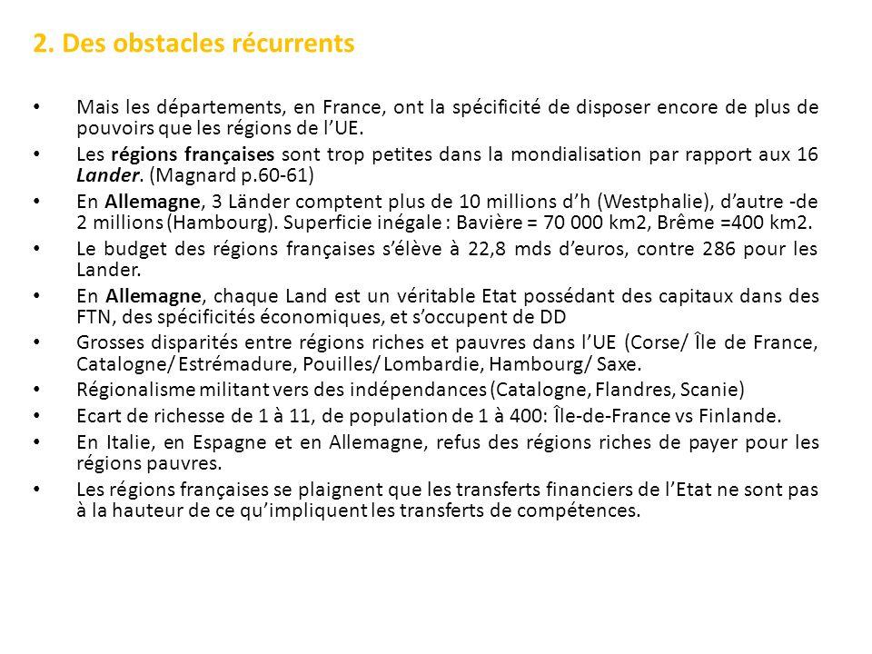 2. Des obstacles récurrents Mais les départements, en France, ont la spécificité de disposer encore de plus de pouvoirs que les régions de lUE. Les ré