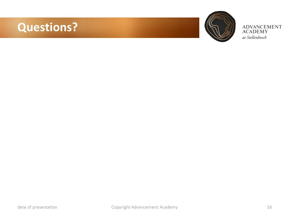 Questions? date of presentationCopyright Advancement Academy16