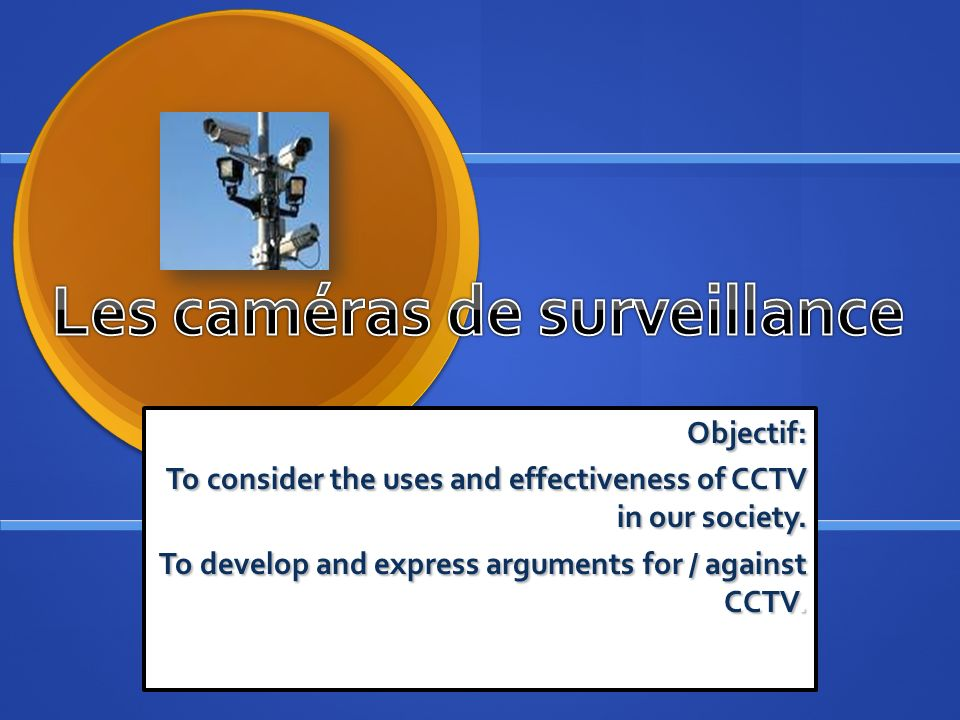 Objectif: To consider the uses and effectiveness of CCTV in our society.