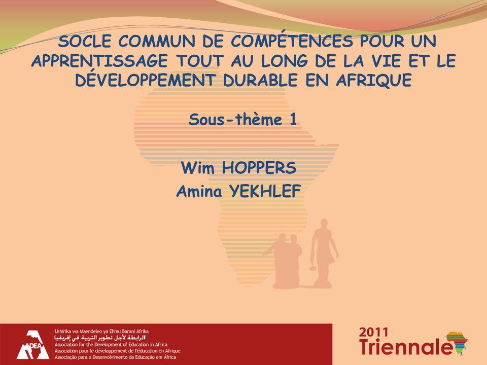 1 Wim HOPPERS Amina YEKHLEF SOCLE COMMUN DE COMPÉTENCES POUR UN APPRENTISSAGE TOUT AU LONG DE LA VIE ET LE DÉVELOPPEMENT DURABLE EN AFRIQUE Sous-thème 1