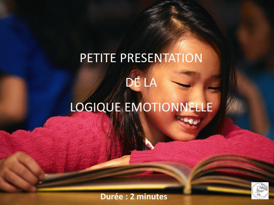 PETITE PRESENTATION DE LA LOGIQUE EMOTIONNELLE Durée : 2 minutes