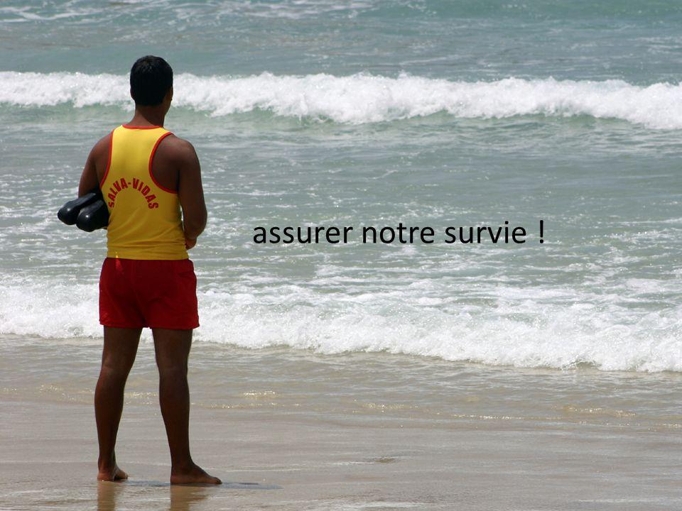 assurer notre survie !