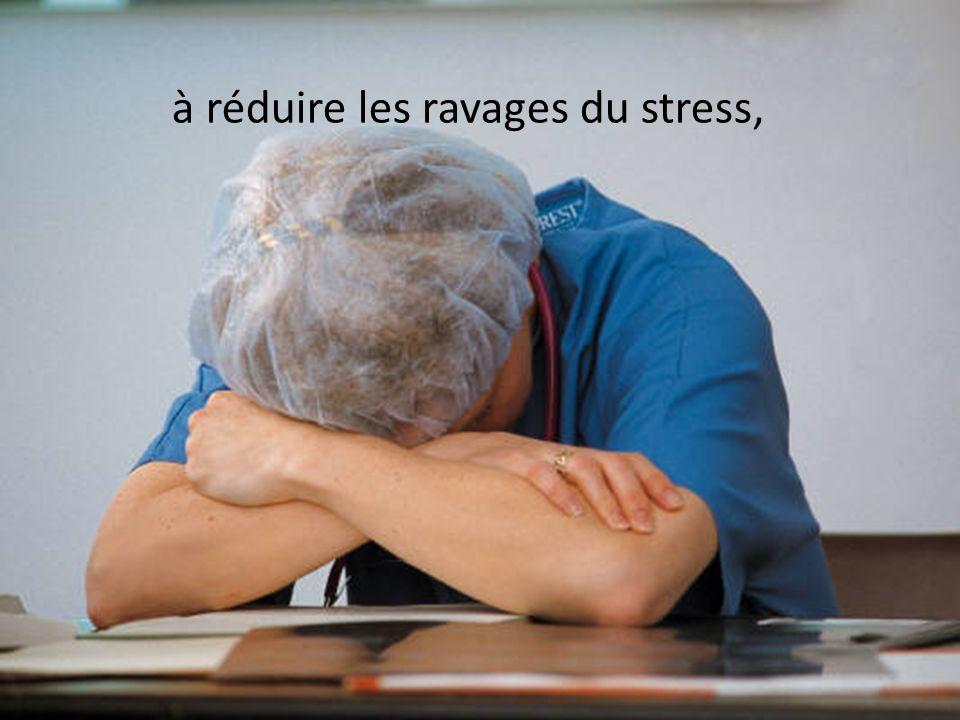 à réduire les ravages du stress,