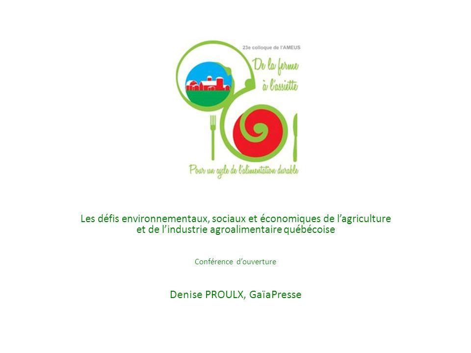 Les défis environnementaux, sociaux et économiques de lagriculture et de lindustrie agroalimentaire québécoise Conférence douverture Denise PROULX, Ga