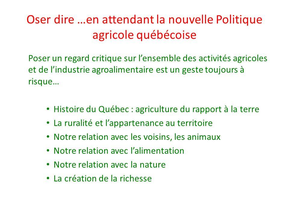 Oser dire …en attendant la nouvelle Politique agricole québécoise Poser un regard critique sur lensemble des activités agricoles et de lindustrie agro