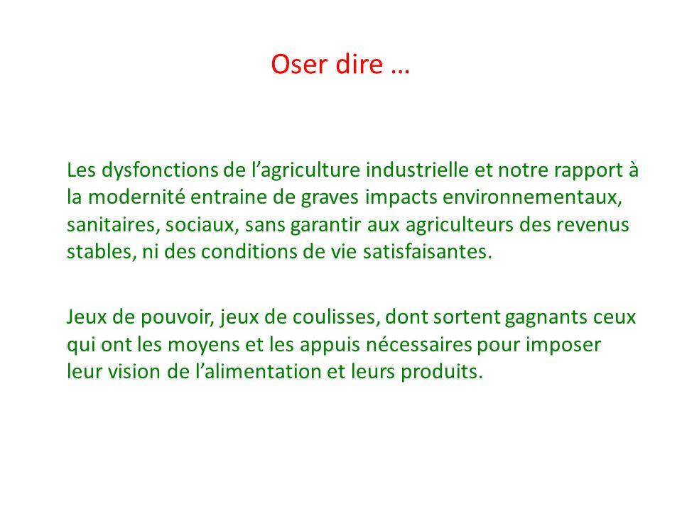 Oser dire … Les dysfonctions de lagriculture industrielle et notre rapport à la modernité entraine de graves impacts environnementaux, sanitaires, soc