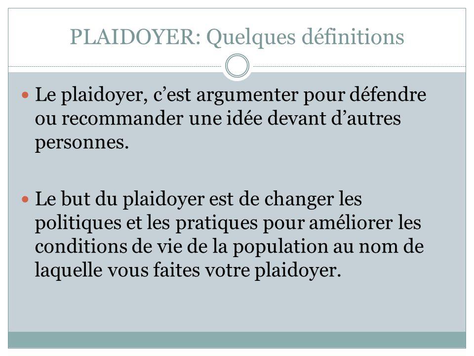 PLAIDOYER: Quelques définitions Le plaidoyer, cest argumenter pour défendre ou recommander une idée devant dautres personnes.