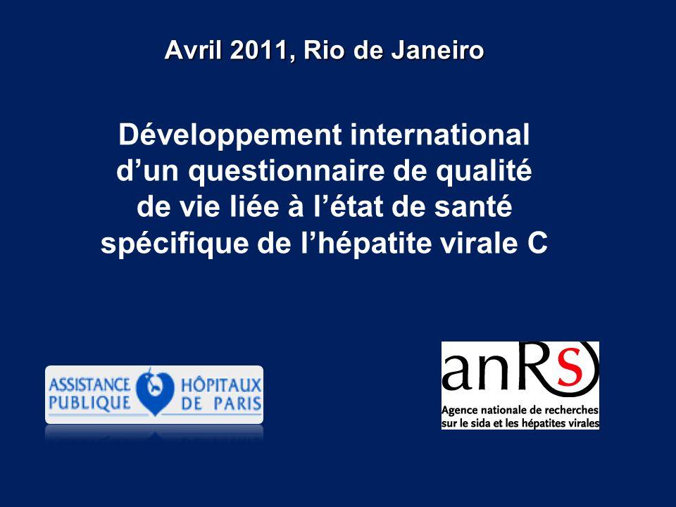 Avril 2011, Rio de Janeiro Développement international dun questionnaire de qualité de vie liée à létat de santé spécifique de lhépatite virale C