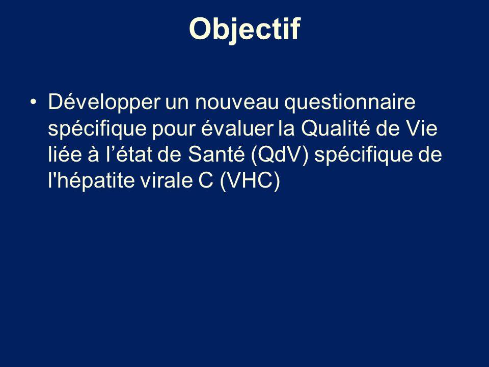 Objectif Développer un nouveau questionnaire spécifique pour évaluer la Qualité de Vie liée à létat de Santé (QdV) spécifique de l'hépatite virale C (