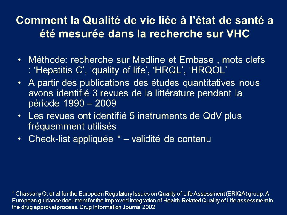 Les 5 instruments le plus fréquemment utilisés Medical Outcomes Survey Short Form (SF-36)Medical Outcomes Survey Short Form (SF-36) Hepatitis Quality of Life Questionnaire (HQLQ)Hepatitis Quality of Life Questionnaire (HQLQ) Chronic Liver Disease Questionnaire (CLDQ)Chronic Liver Disease Questionnaire (CLDQ) Liver Disease Quality of Life Questionnaire 2.0 (LDQOL- 36)Liver Disease Quality of Life Questionnaire 2.0 (LDQOL- 36) Liver Disease Symptom Index (LDSI)Liver Disease Symptom Index (LDSI)