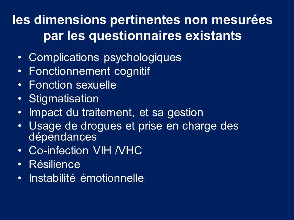 les dimensions pertinentes non mesurées par les questionnaires existants Complications psychologiques Fonctionnement cognitif Fonction sexuelle Stigma