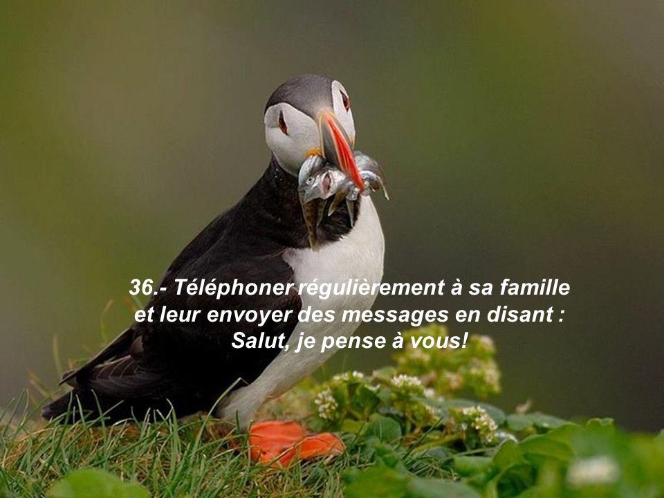 36.- Téléphoner régulièrement à sa famille et leur envoyer des messages en disant : Salut, je pense à vous!