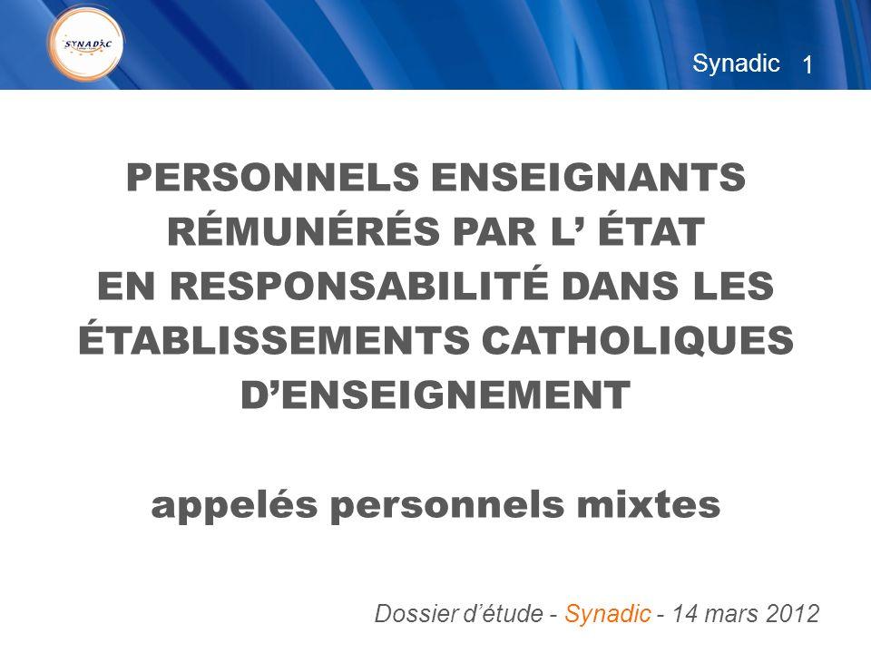 1 PERSONNELS ENSEIGNANTS RÉMUNÉRÉS PAR L ÉTAT EN RESPONSABILITÉ DANS LES ÉTABLISSEMENTS CATHOLIQUES DENSEIGNEMENT appelés personnels mixtes Dossier détude - Synadic - 14 mars 2012 Synadic