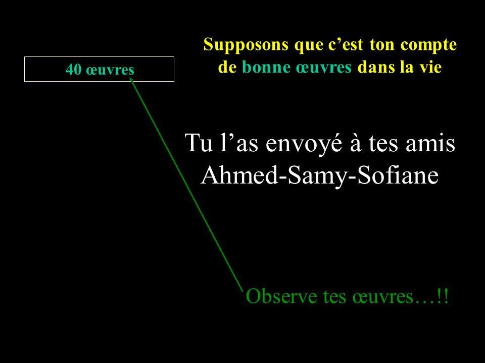 Supposons que cest ton compte de bonne œuvres dans la vie 40 œuvres Tu las envoyé à tes amis Ahmed-Samy-Sofiane Observe tes œuvres…!!