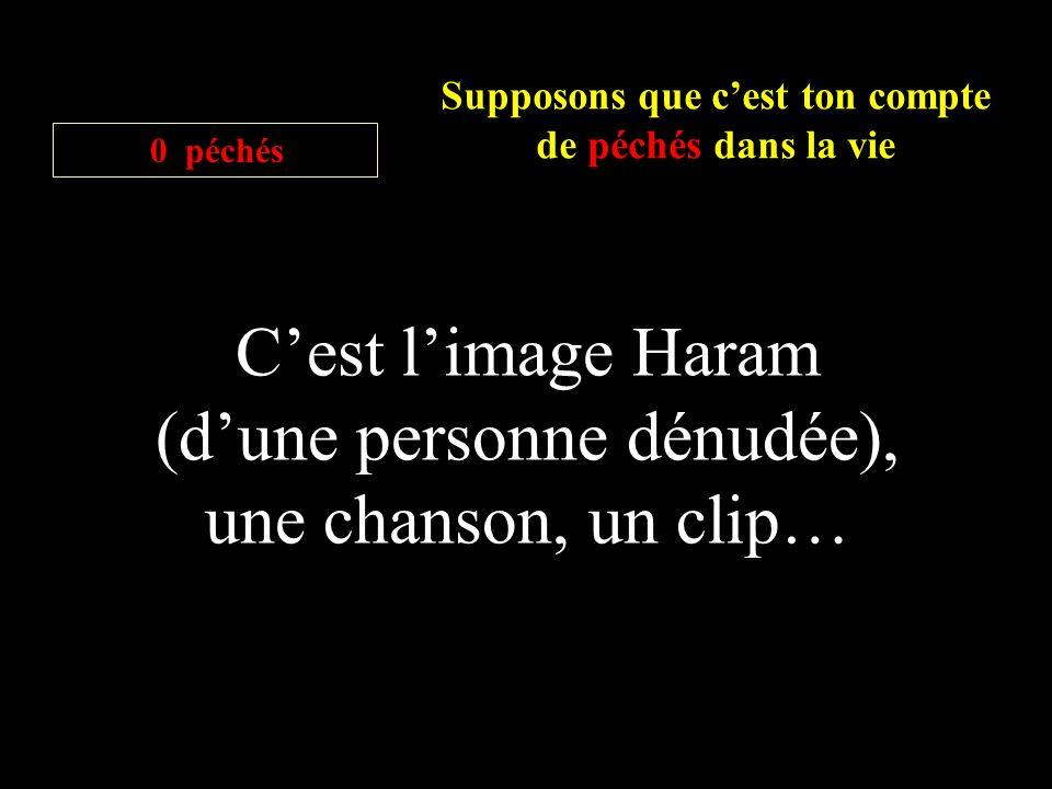 Supposons que cest ton compte de péchés dans la vie 0 péchés Cest limage Haram (dune personne dénudée), une chanson, un clip…