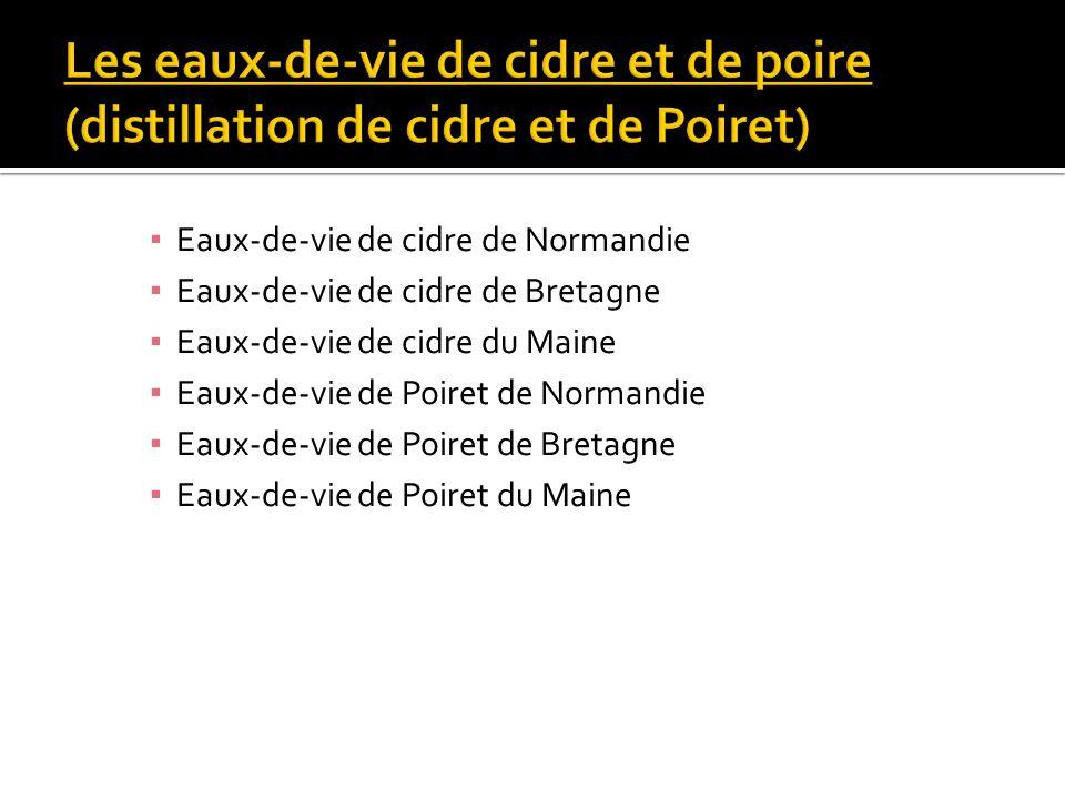 Eaux-de-vie de cidre de Bretagne Eaux-de-vie de cidre du Maine Eaux-de-vie de Poiret de Normandie Eaux-de-vie de Poiret de Bretagne Eaux-de-vie de Poi