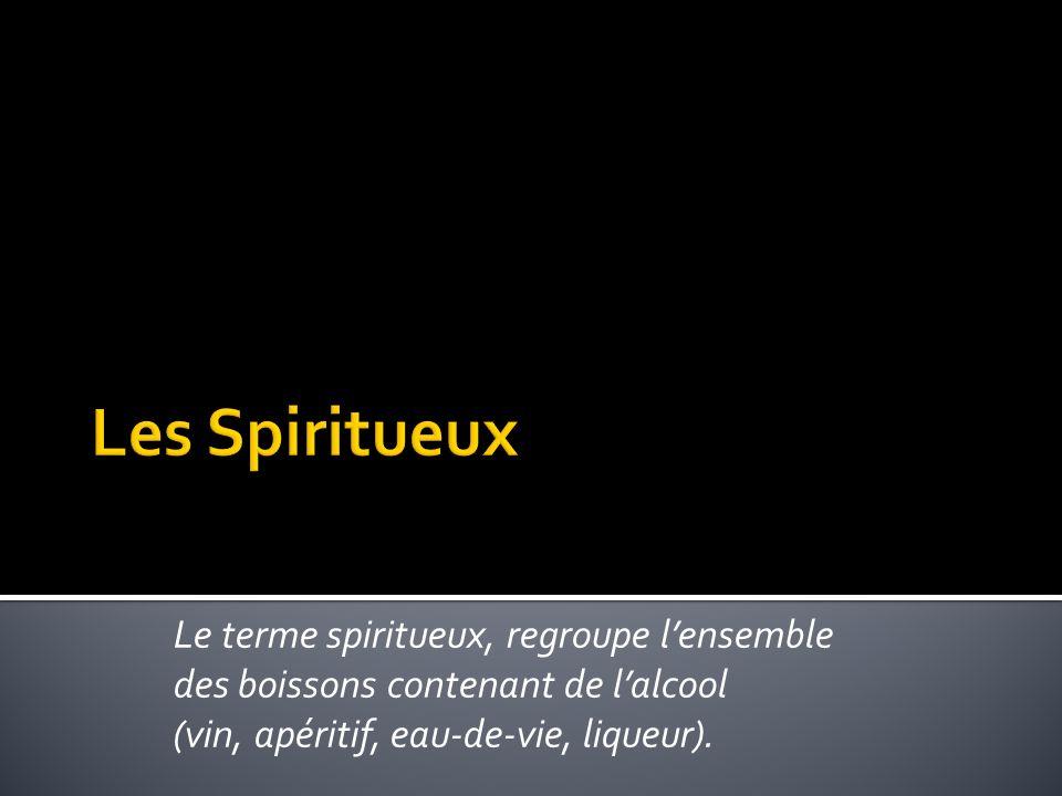 Le terme spiritueux, regroupe lensemble des boissons contenant de lalcool (vin, apéritif, eau-de-vie, liqueur).