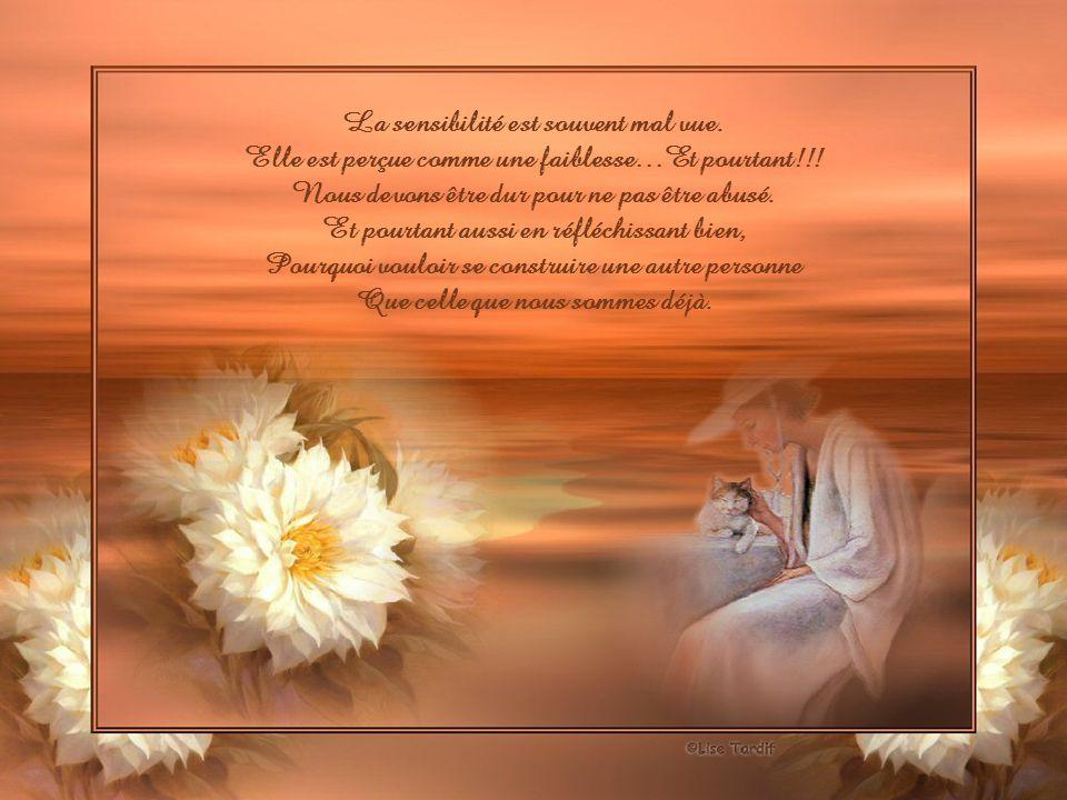 La sensibilité est souvent mal vue.Elle est perçue comme une faiblesse…Et pourtant!!.
