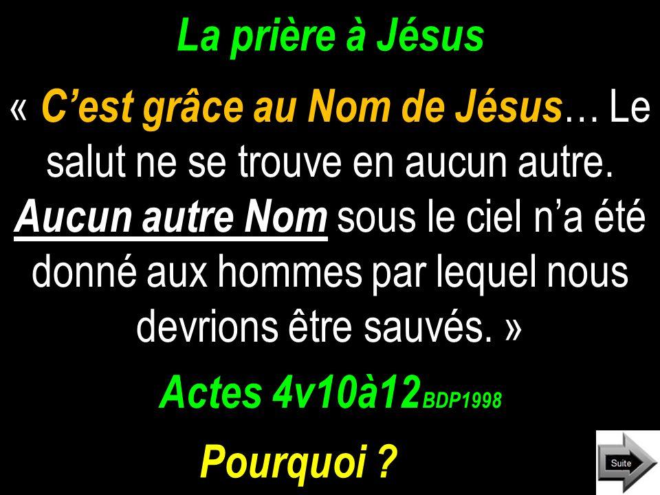 La prière à Jésus « Cest grâce au Nom de Jésus … Le salut ne se trouve en aucun autre.