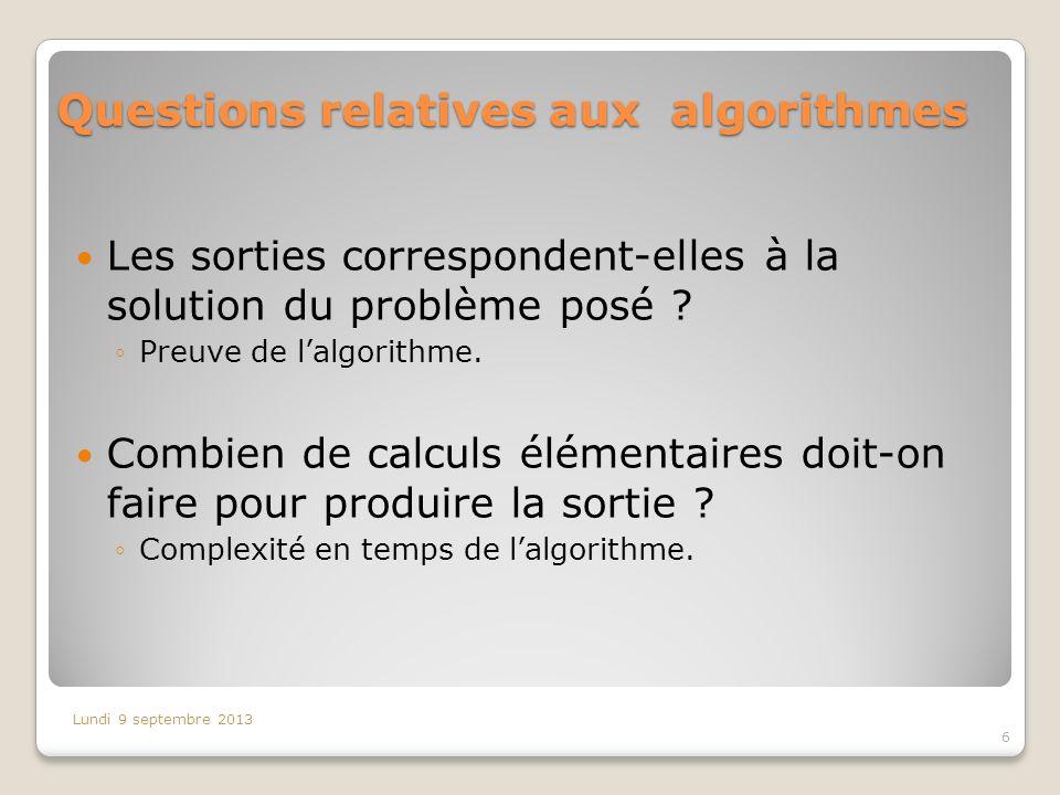 Questions relatives aux algorithmes Les sorties correspondent-elles à la solution du problème posé ? Preuve de lalgorithme. Combien de calculs élément