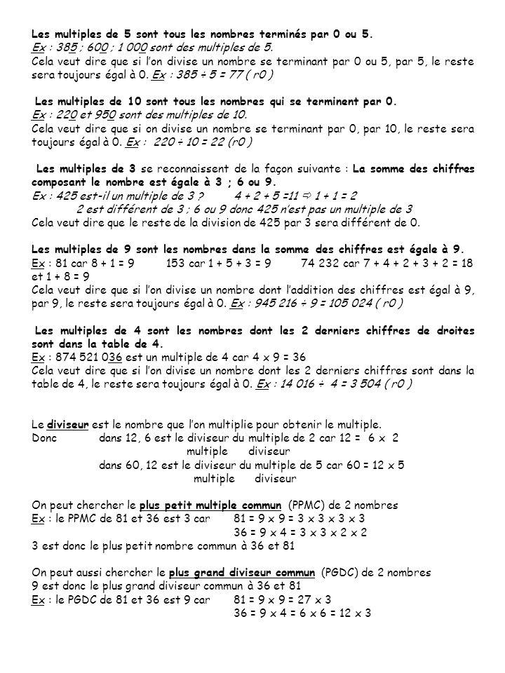 Les multiples de 5 sont tous les nombres terminés par 0 ou 5. Ex : 385 ; 600 ; 1 000 sont des multiples de 5. Cela veut dire que si lon divise un nomb