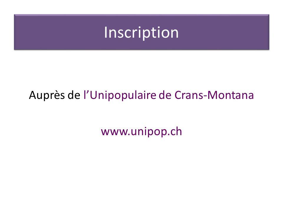 Inscription Auprès de lUnipopulaire de Crans-Montana www.unipop.ch