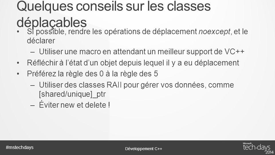 Développement C++ #mstechdays Si possible, rendre les opérations de déplacement noexcept, et le déclarer –Utiliser une macro en attendant un meilleur