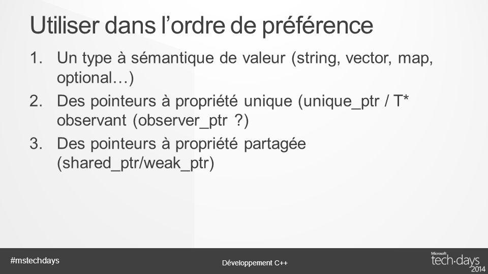 Développement C++ #mstechdays 1.Un type à sémantique de valeur (string, vector, map, optional…) 2.Des pointeurs à propriété unique (unique_ptr / T* ob