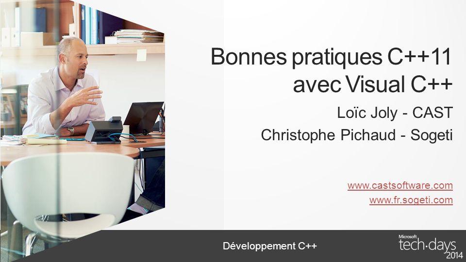 Développement C++ Bonnes pratiques C++11 avec Visual C++ Loïc Joly - CAST Christophe Pichaud - Sogeti www.castsoftware.com www.fr.sogeti.com