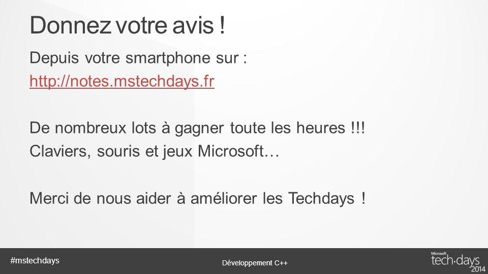 Développement C++ #mstechdays Depuis votre smartphone sur : http://notes.mstechdays.fr De nombreux lots à gagner toute les heures !!! Claviers, souris