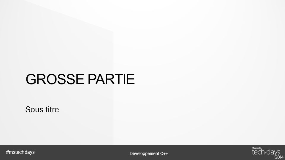 Développement C++ #mstechdays GROSSE PARTIE Sous titre