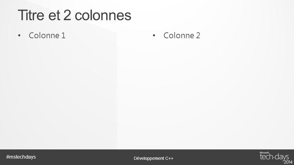 Développement C++ #mstechdays Colonne 1 Colonne 2 Titre et 2 colonnes