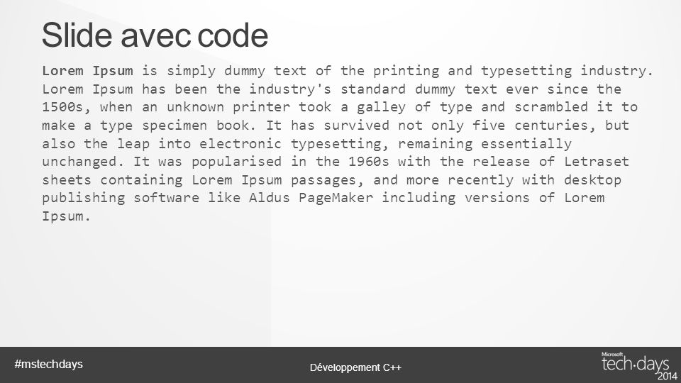 Développement C++ #mstechdays Slide avec code Lorem Ipsum is simply dummy text of the printing and typesetting industry. Lorem Ipsum has been the indu