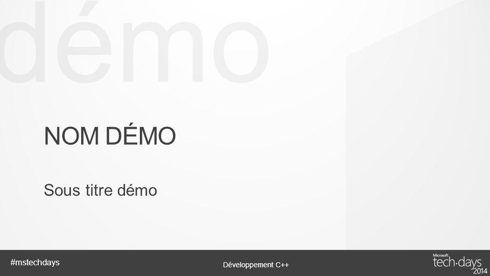 démo Développement C++ #mstechdays NOM DÉMO Sous titre démo