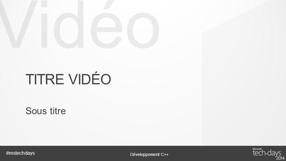 Vidéo Développement C++ #mstechdays TITRE VIDÉO Sous titre