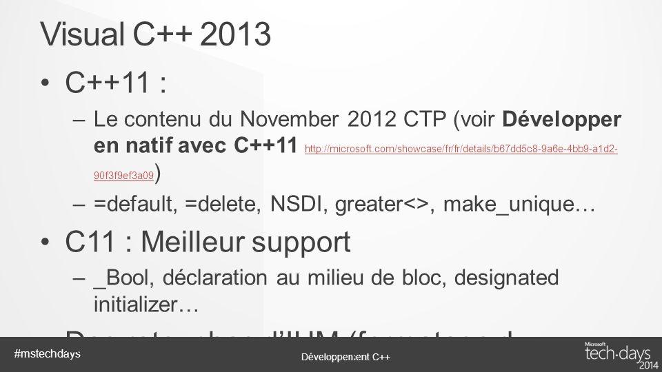 Développement C++ #mstechdays C++11 : –Le contenu du November 2012 CTP (voir Développer en natif avec C++11 http://microsoft.com/showcase/fr/fr/detail