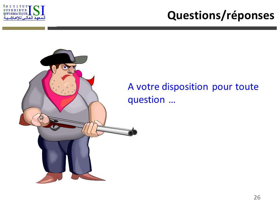 Questions/réponses A votre disposition pour toute question … 26