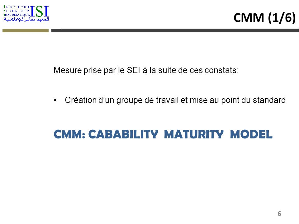 Mesure prise par le SEI à la suite de ces constats: Création dun groupe de travail et mise au point du standard CMM: CABABILITY MATURITY MODEL CMM (1/