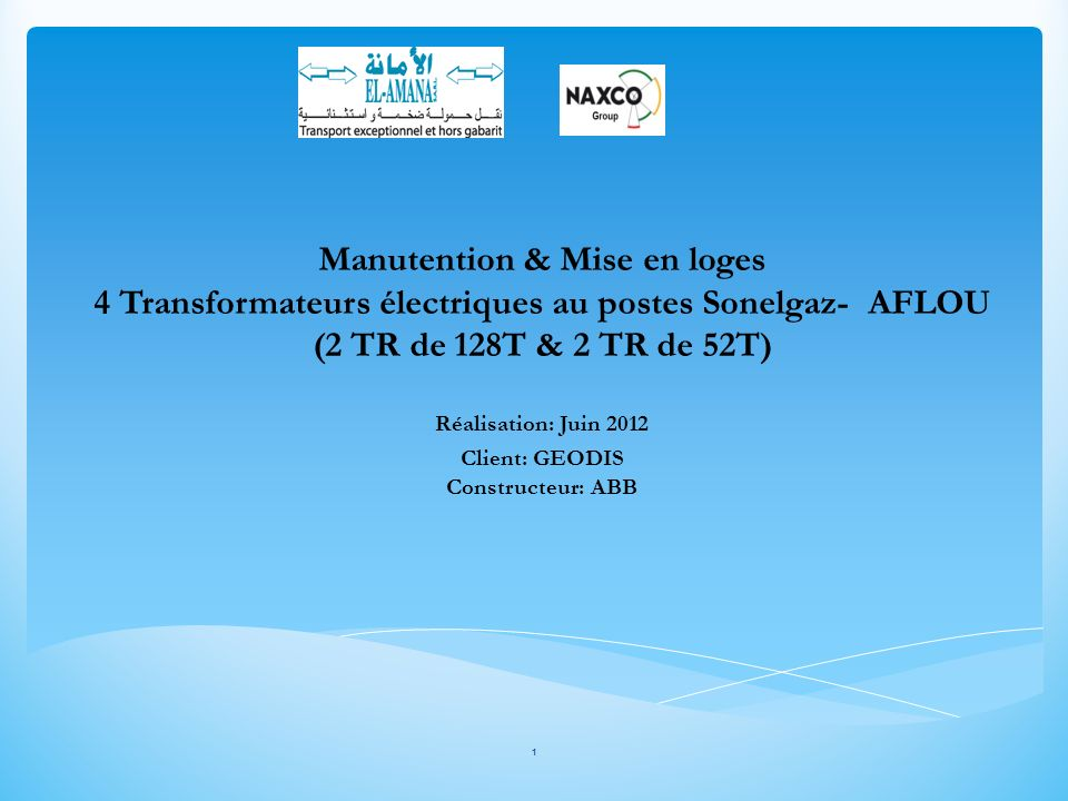 Manutention & Mise en loges 4 Transformateurs électriques au postes Sonelgaz- AFLOU (2 TR de 128T & 2 TR de 52T) Réalisation: Juin 2012 Client: GEODIS