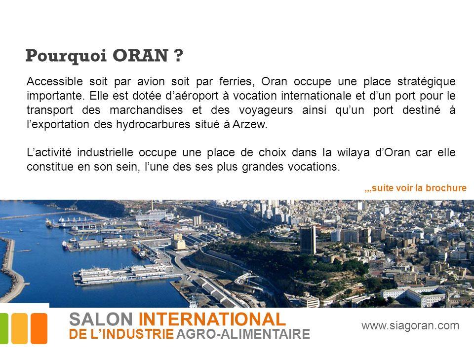 Pourquoi ORAN ? Accessible soit par avion soit par ferries, Oran occupe une place stratégique importante. Elle est dotée daéroport à vocation internat