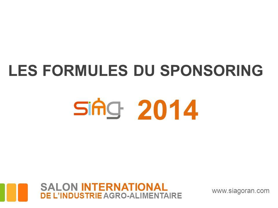 2014 LES FORMULES DU SPONSORING www.siagoran.com SALON INTERNATIONAL DE LINDUSTRIE AGRO-ALIMENTAIRE