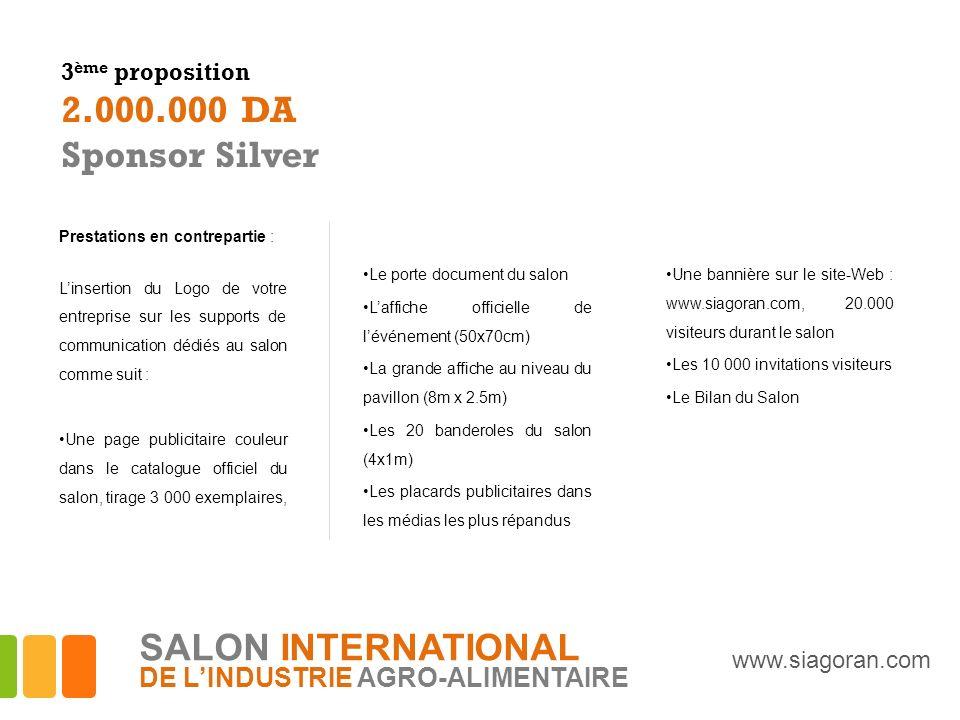 3 ème proposition 2.000.000 DA Sponsor Silver Prestations en contrepartie : Linsertion du Logo de votre entreprise sur les supports de communication d