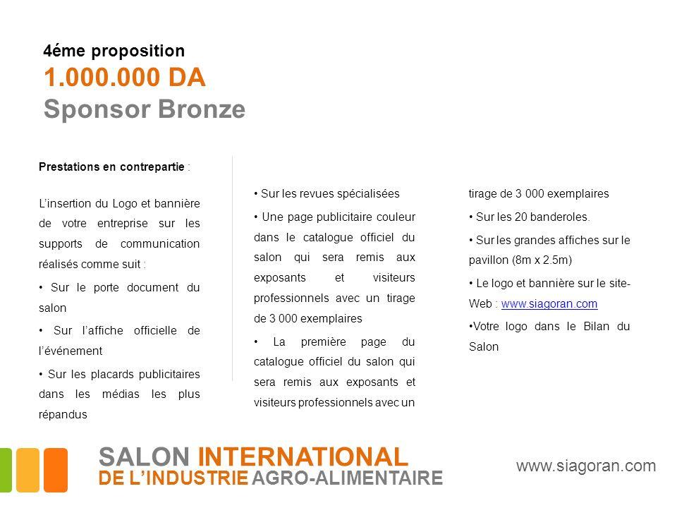 4éme proposition 1.000.000 DA Sponsor Bronze Prestations en contrepartie : Linsertion du Logo et bannière de votre entreprise sur les supports de comm