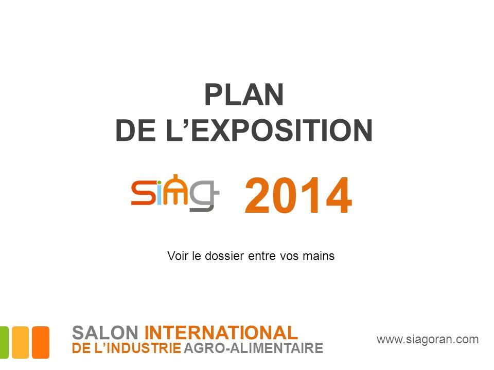 2014 PLAN DE LEXPOSITION Voir le dossier entre vos mains www.siagoran.com SALON INTERNATIONAL DE LINDUSTRIE AGRO-ALIMENTAIRE